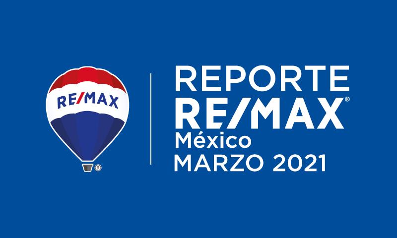 Reporte REMAX México   Marzo 2021